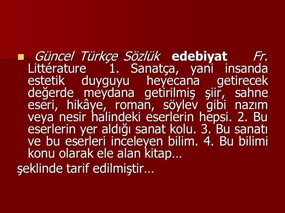 Güncel Türkçe Sözlük edebiyat Fr. Littérature 1