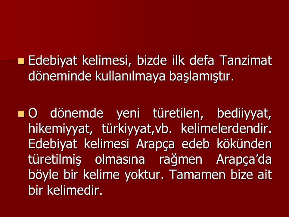Edebiyat kelimesi, bizde ilk defa Tanzimat döneminde kullanılmaya başlamıştır.