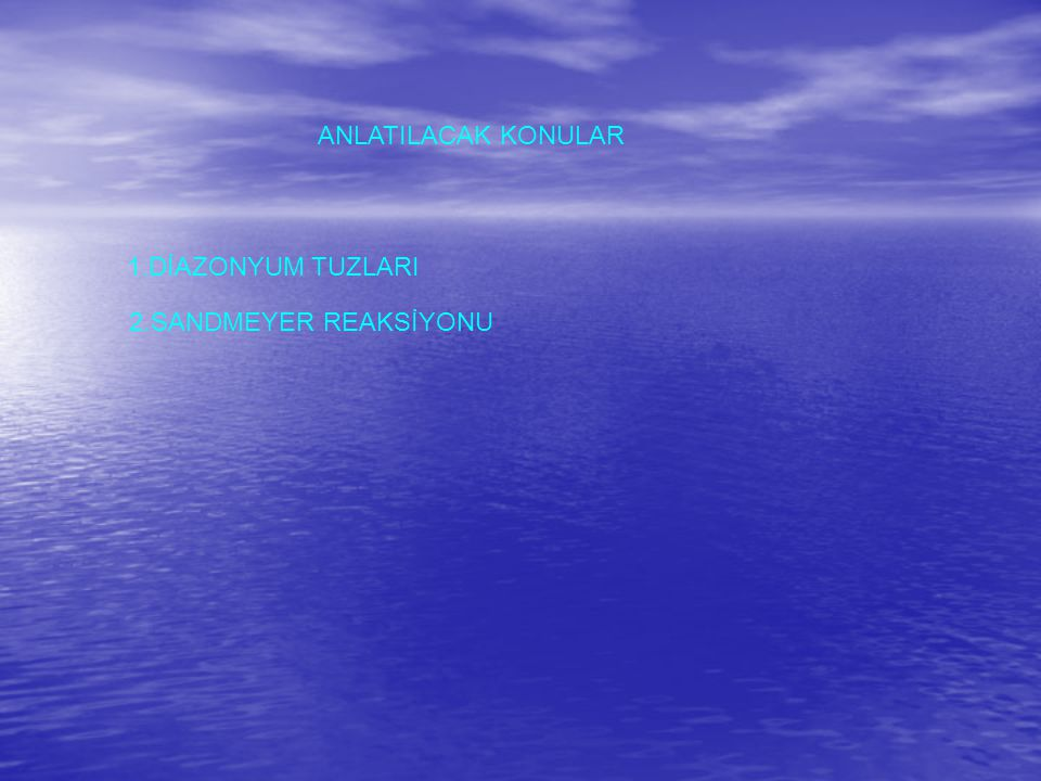 ANLATILACAK KONULAR 1.DİAZONYUM TUZLARI 2.SANDMEYER REAKSİYONU