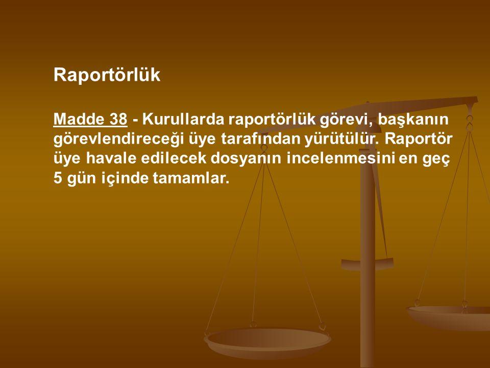 Raportörlük Madde 38 - Kurullarda raportörlük görevi, başkanın görevlendireceği üye tarafından yürütülür. Raportör.