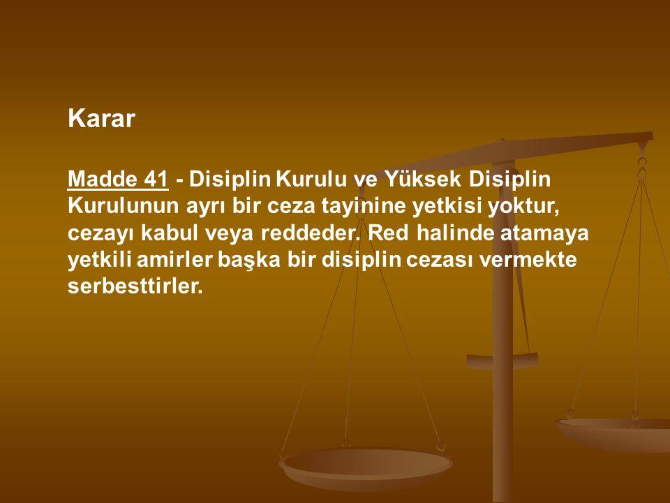 Karar Madde 41 - Disiplin Kurulu ve Yüksek Disiplin Kurulunun ayrı bir ceza tayinine yetkisi yoktur,