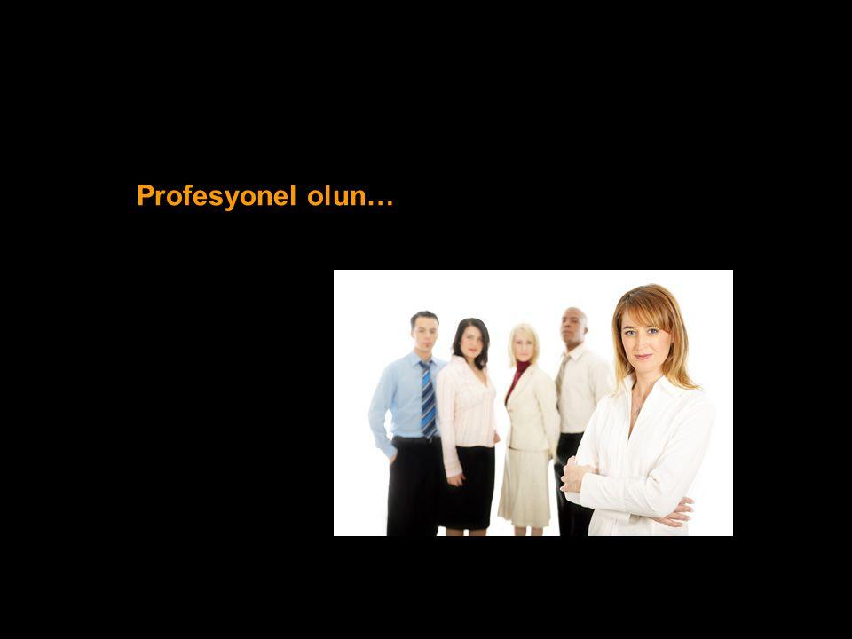 Profesyonel olun…