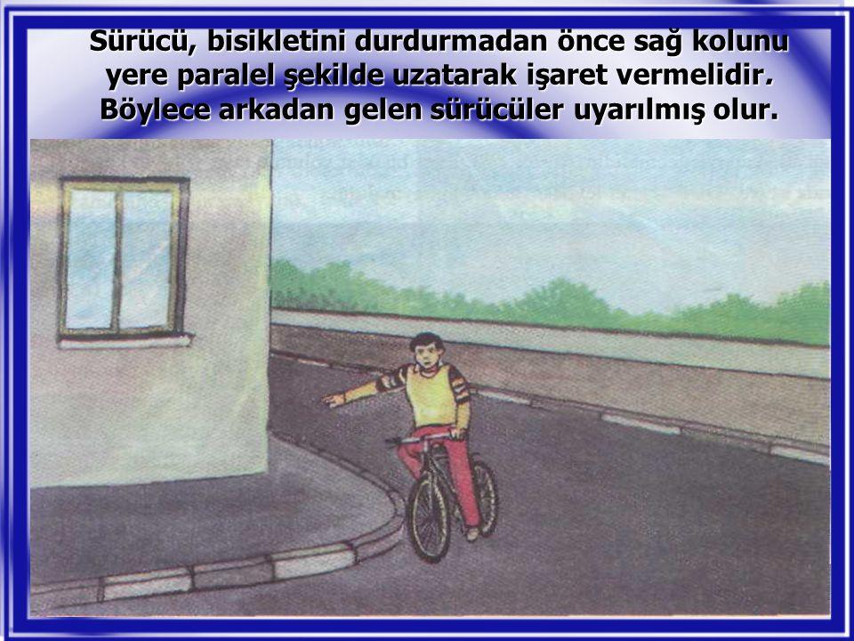 Sürücü, bisikletini durdurmadan önce sağ kolunu yere paralel şekilde uzatarak işaret vermelidir.