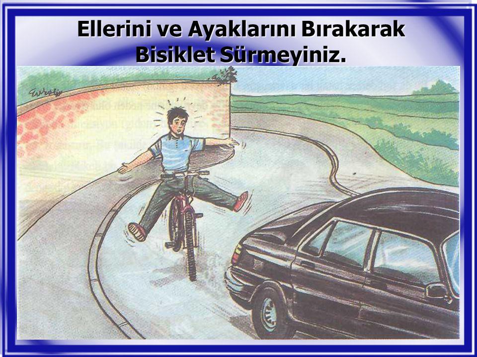 Ellerini ve Ayaklarını Bırakarak Bisiklet Sürmeyiniz.
