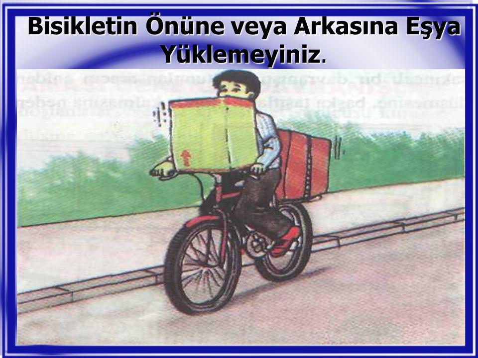 Bisikletin Önüne veya Arkasına Eşya Yüklemeyiniz.