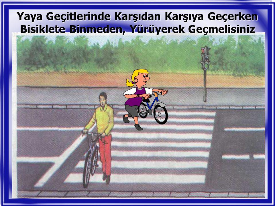 Yaya Geçitlerinde Karşıdan Karşıya Geçerken Bisiklete Binmeden, Yürüyerek Geçmelisiniz