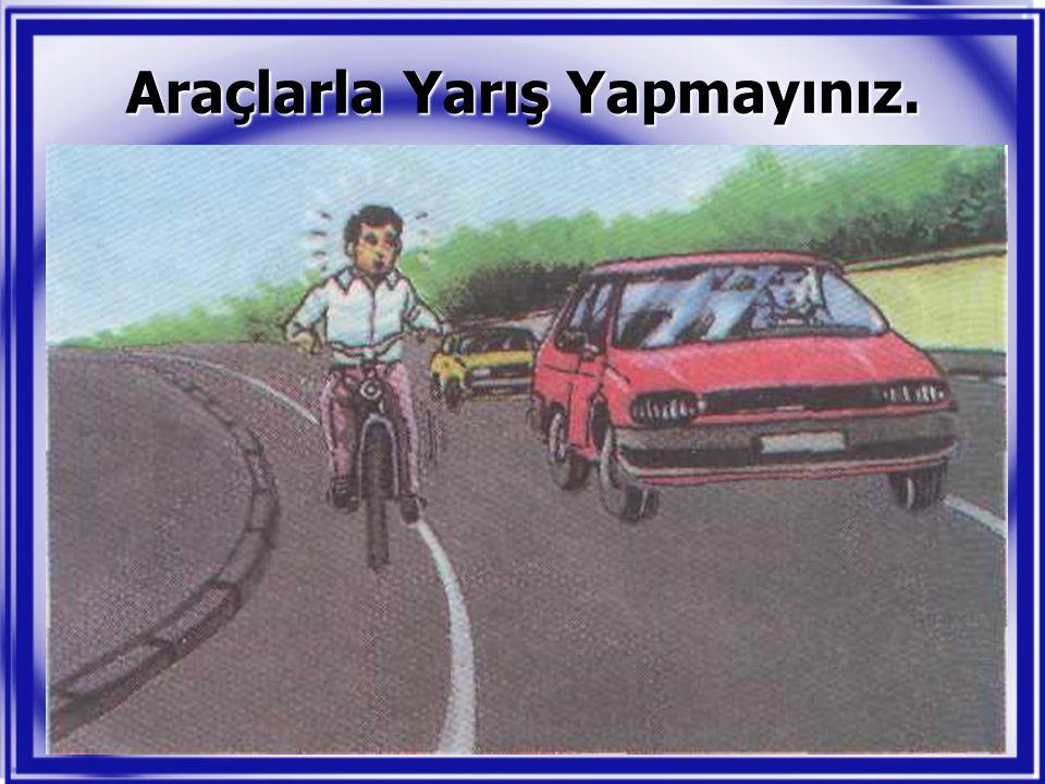 Araçlarla Yarış Yapmayınız.
