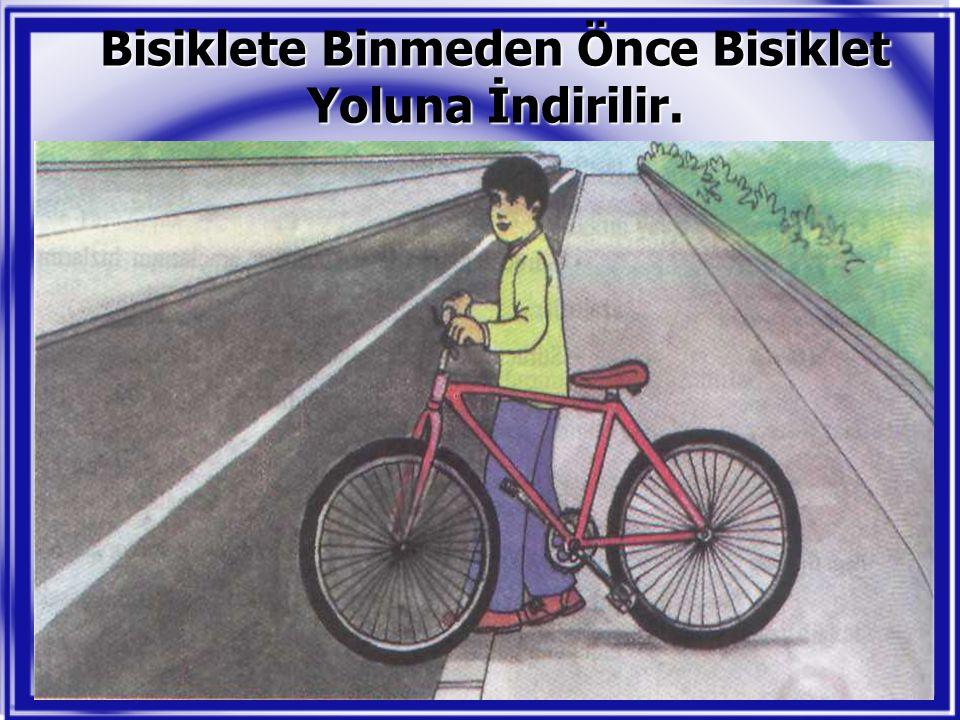 Bisiklete Binmeden Önce Bisiklet Yoluna İndirilir.