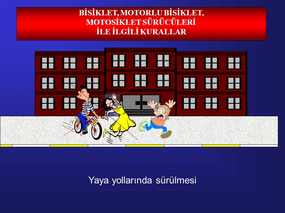 BİSİKLET, MOTORLU BİSİKLET, MOTOSİKLET SÜRÜCÜLERİ
