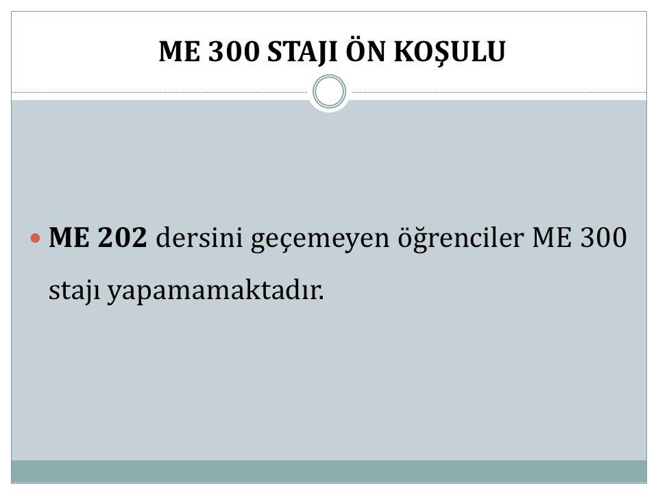 ME 300 STAJI ÖN KOŞULU ME 202 dersini geçemeyen öğrenciler ME 300 stajı yapamamaktadır.