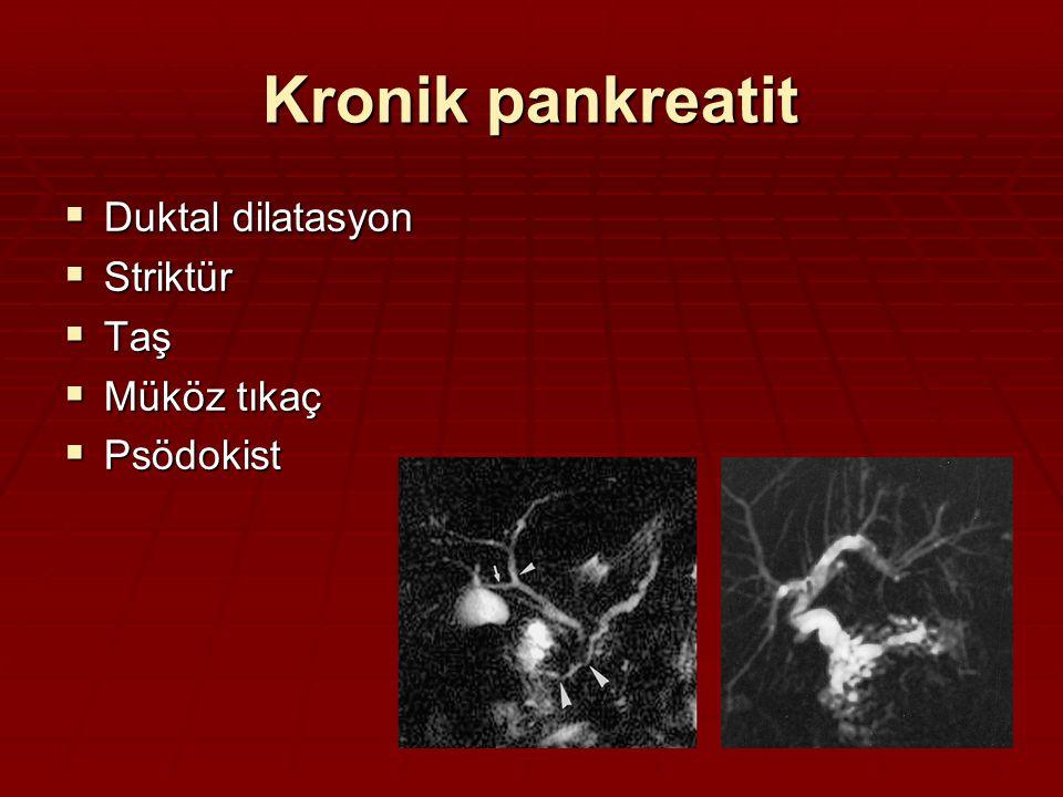 Kronik pankreatit Duktal dilatasyon Striktür Taş Müköz tıkaç Psödokist