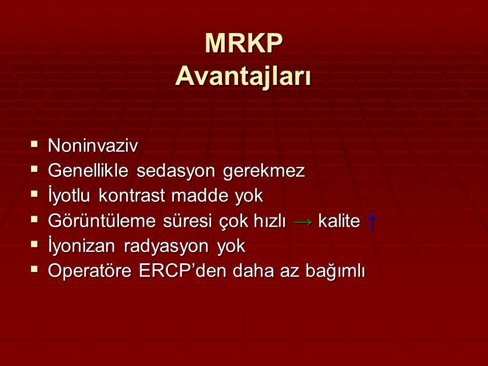 MRKP Avantajları Noninvaziv Genellikle sedasyon gerekmez