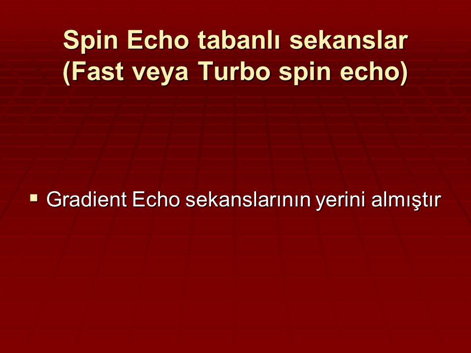 Spin Echo tabanlı sekanslar (Fast veya Turbo spin echo)