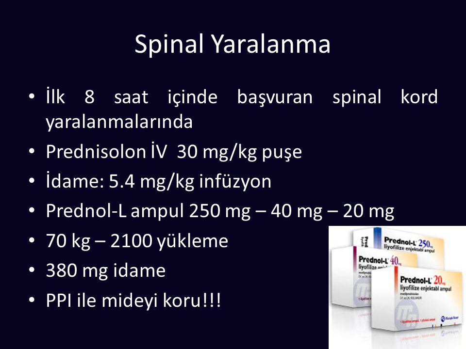 Spinal Yaralanma İlk 8 saat içinde başvuran spinal kord yaralanmalarında. Prednisolon İV 30 mg/kg puşe.