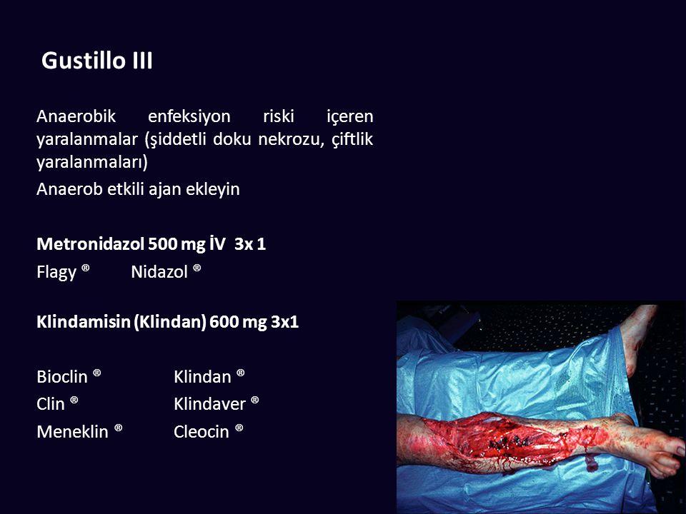 Gustillo III Anaerobik enfeksiyon riski içeren yaralanmalar (şiddetli doku nekrozu, çiftlik yaralanmaları)