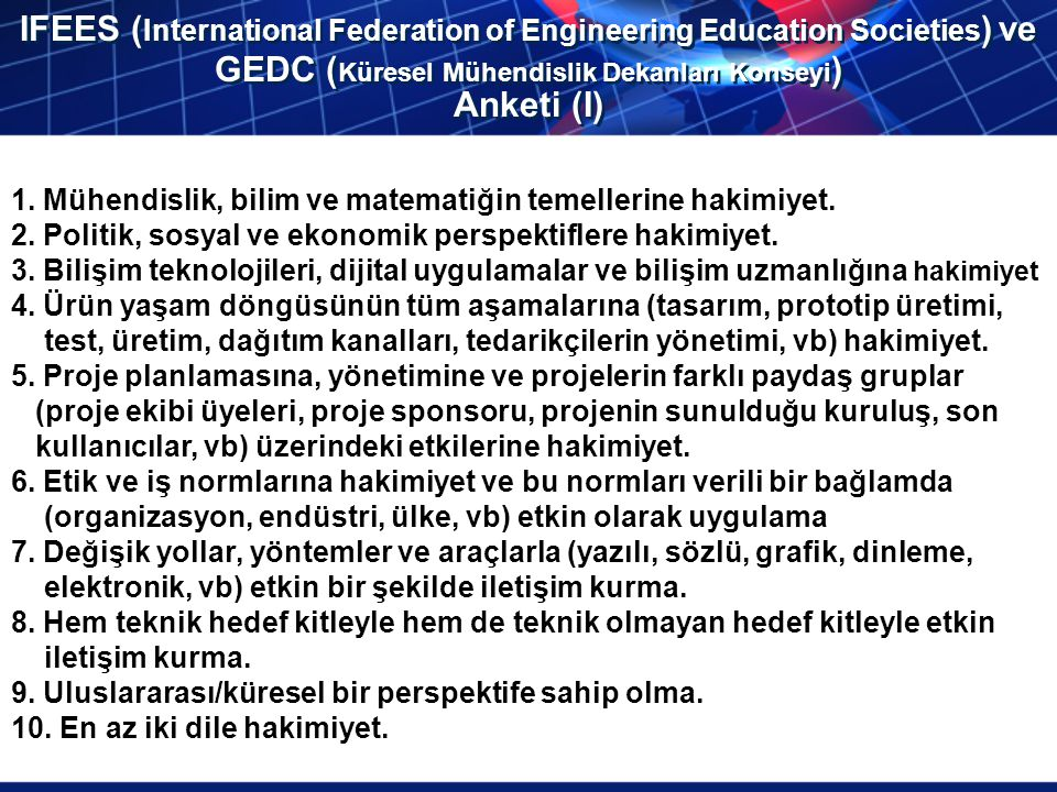 IFEES (International Federation of Engineering Education Societies) ve GEDC (Küresel Mühendislik Dekanları Konseyi) Anketi (I)