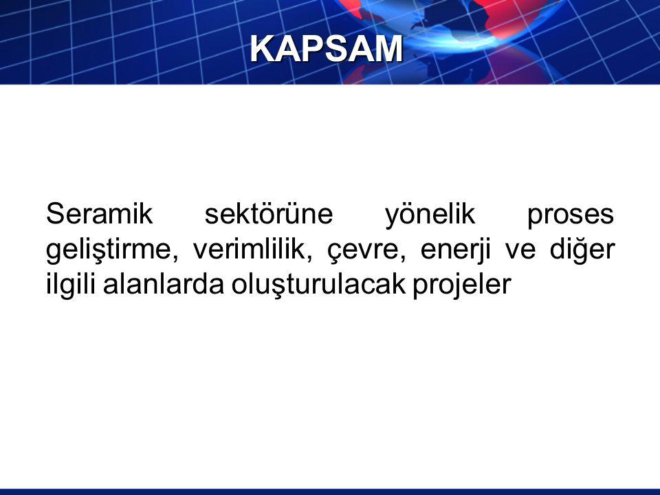 KAPSAM Seramik sektörüne yönelik proses geliştirme, verimlilik, çevre, enerji ve diğer ilgili alanlarda oluşturulacak projeler.