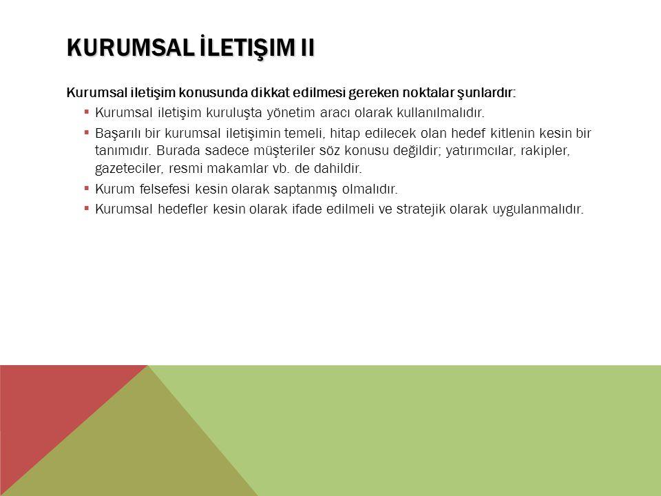 Kurumsal İletişim II Kurumsal iletişim konusunda dikkat edilmesi gereken noktalar şunlardır:
