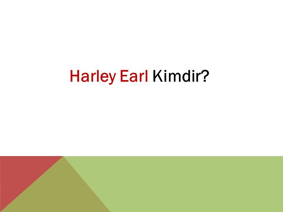 Harley Earl Kimdir