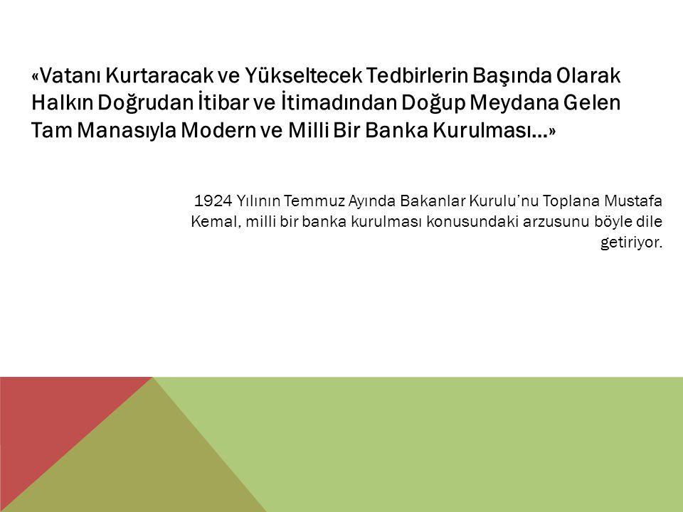 «Vatanı Kurtaracak ve Yükseltecek Tedbirlerin Başında Olarak Halkın Doğrudan İtibar ve İtimadından Doğup Meydana Gelen Tam Manasıyla Modern ve Milli Bir Banka Kurulması…»