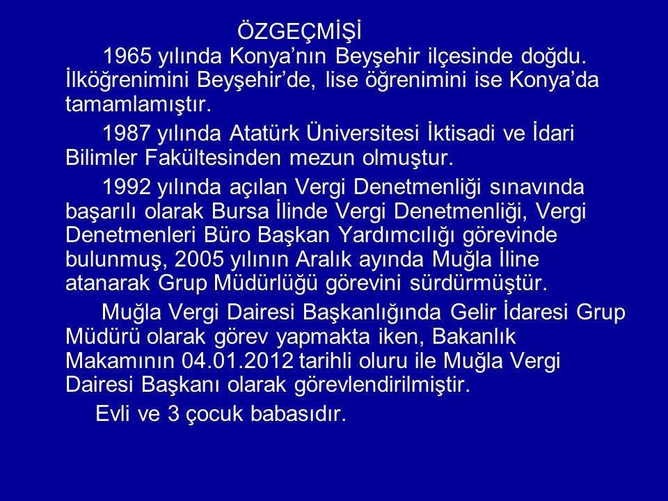 ÖZGEÇMİŞİ 1965 yılında Konya'nın Beyşehir ilçesinde doğdu