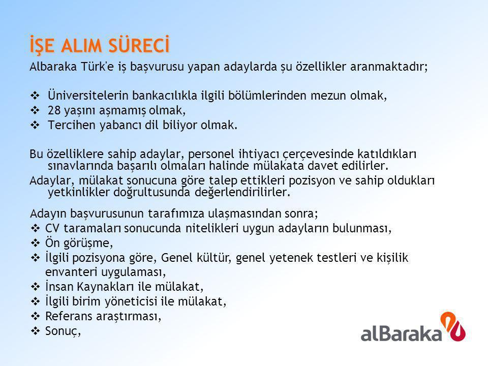 İŞE ALIM SÜRECİ Albaraka Türk e iş başvurusu yapan adaylarda şu özellikler aranmaktadır;