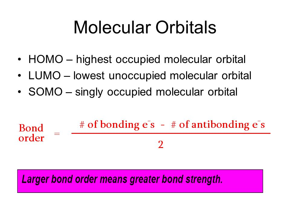 Molecular Orbitals HOMO – highest occupied molecular orbital
