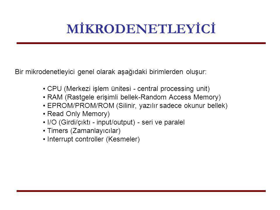 MİKRODENETLEYİCİ Bir mikrodenetleyici genel olarak aşağıdaki birimlerden oluşur: • CPU (Merkezi işlem ünitesi - central processing unit)