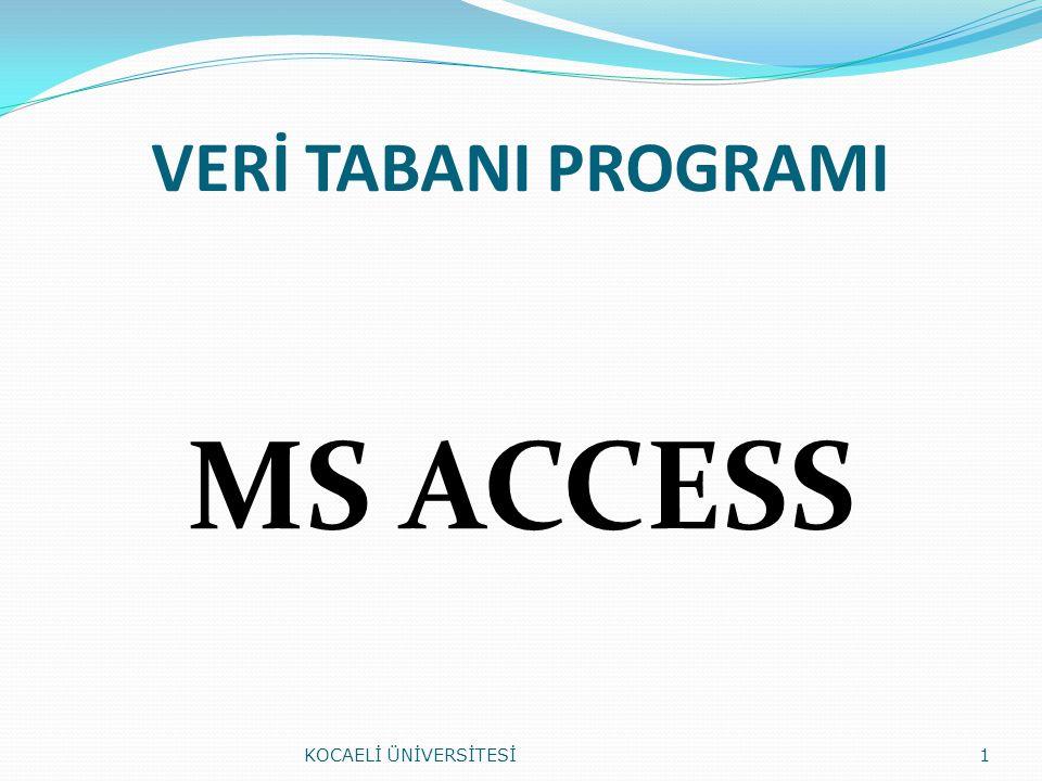 VERİ TABANI PROGRAMI MS ACCESS KOCAELİ ÜNİVERSİTESİ