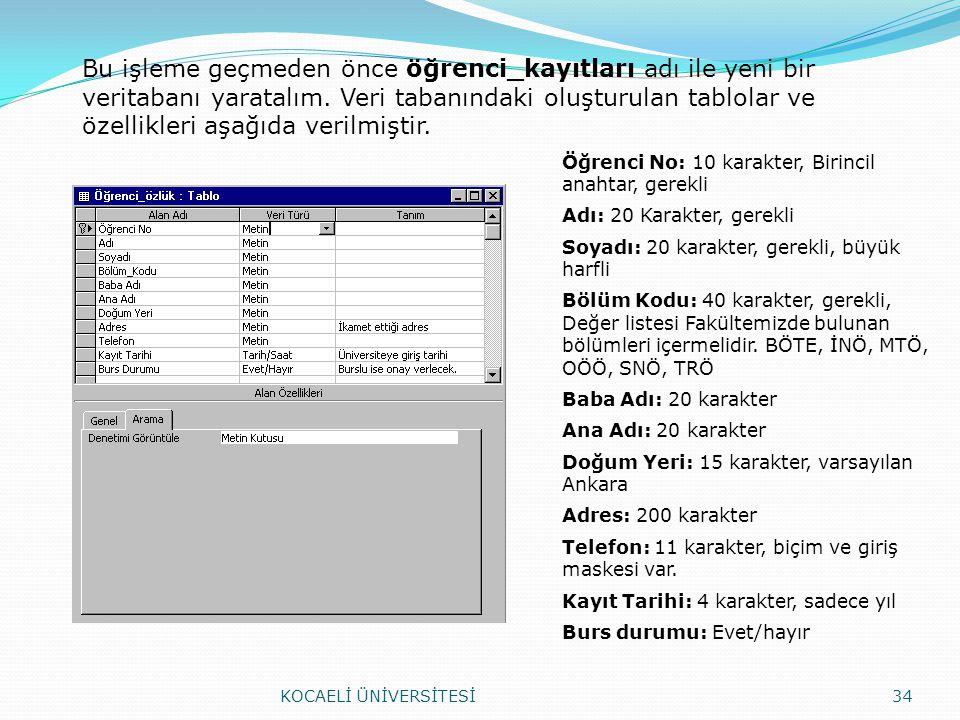 Bu işleme geçmeden önce öğrenci_kayıtları adı ile yeni bir veritabanı yaratalım. Veri tabanındaki oluşturulan tablolar ve özellikleri aşağıda verilmiştir.