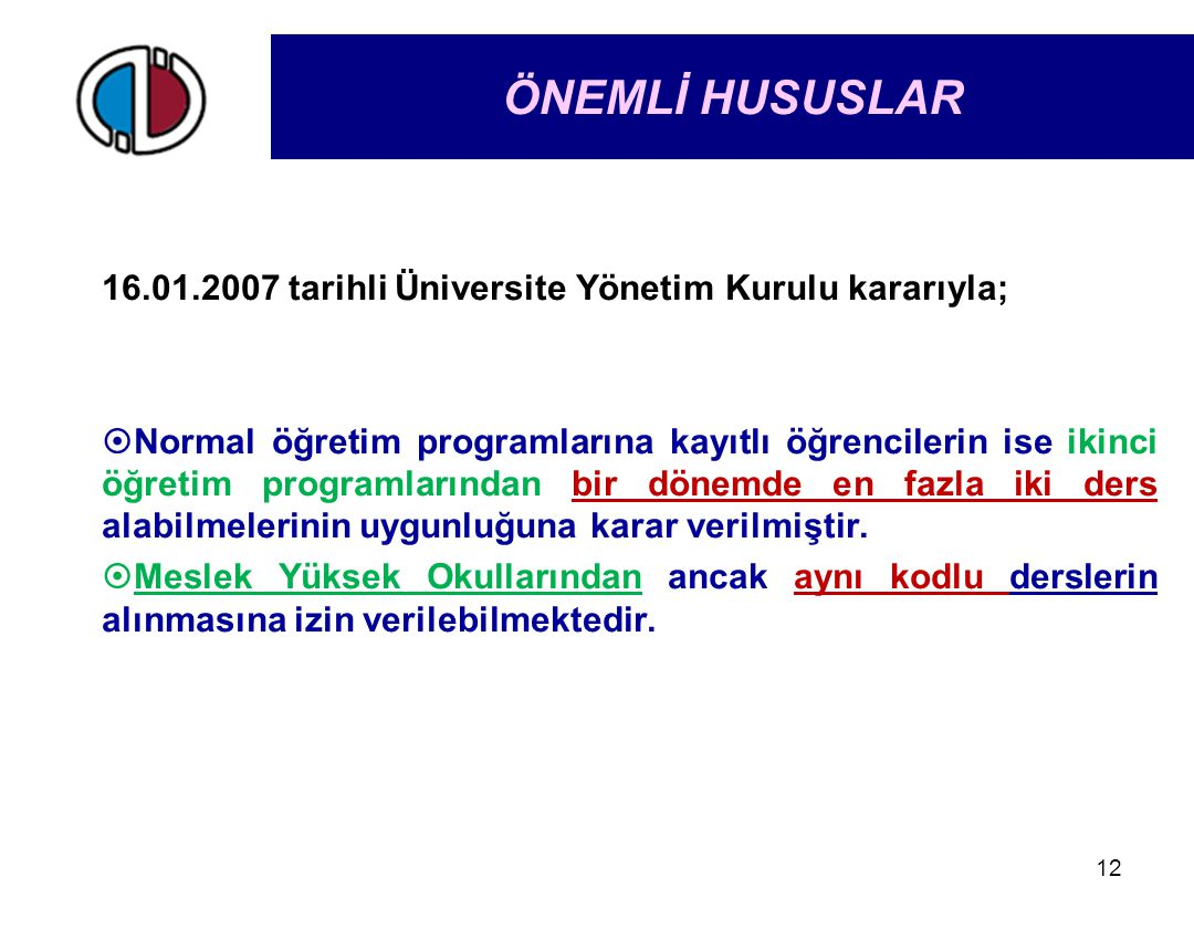 ÖNEMLİ HUSUSLAR 16.01.2007 tarihli Üniversite Yönetim Kurulu kararıyla;