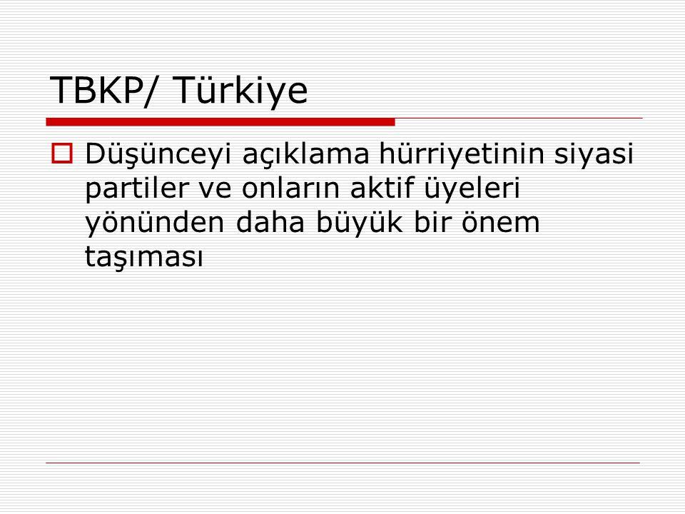 TBKP/ Türkiye Düşünceyi açıklama hürriyetinin siyasi partiler ve onların aktif üyeleri yönünden daha büyük bir önem taşıması.
