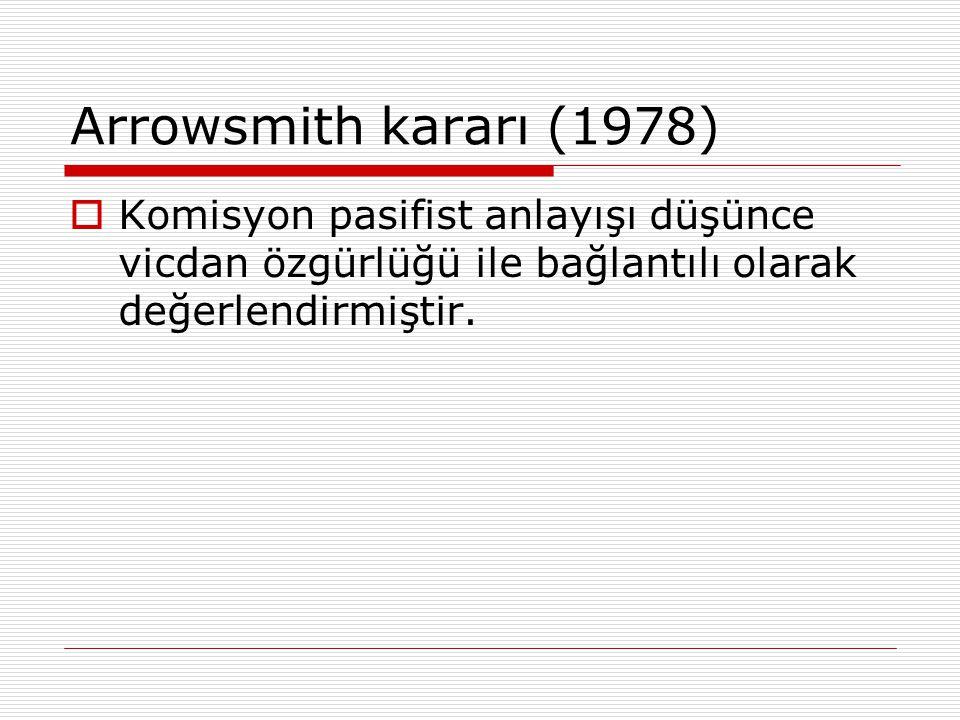 Arrowsmith kararı (1978) Komisyon pasifist anlayışı düşünce vicdan özgürlüğü ile bağlantılı olarak değerlendirmiştir.