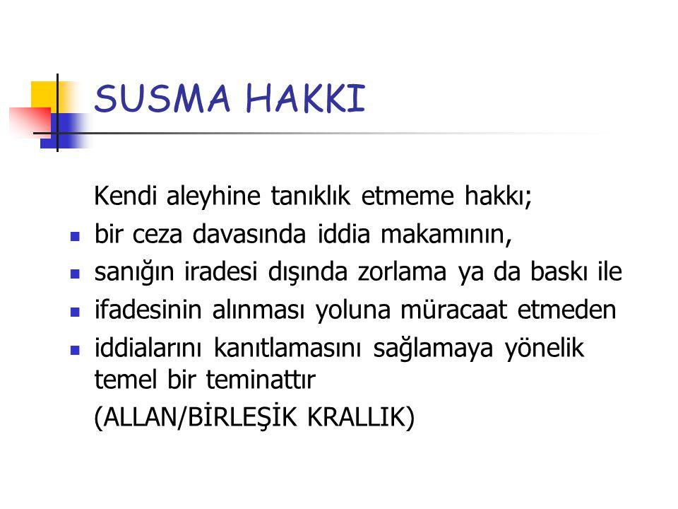SUSMA HAKKI Kendi aleyhine tanıklık etmeme hakkı;
