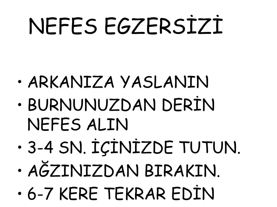 NEFES EGZERSİZİ ARKANIZA YASLANIN BURNUNUZDAN DERİN NEFES ALIN