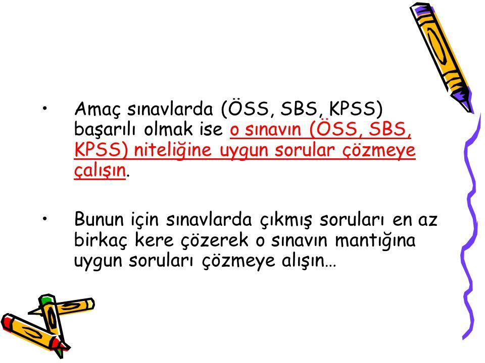Amaç sınavlarda (ÖSS, SBS, KPSS) başarılı olmak ise o sınavın (ÖSS, SBS, KPSS) niteliğine uygun sorular çözmeye çalışın.