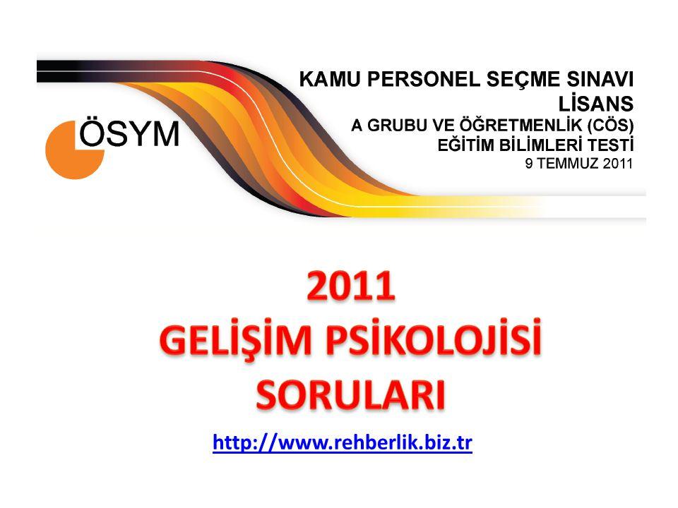 2011 GELİŞİM PSİKOLOJİSİ SORULARI