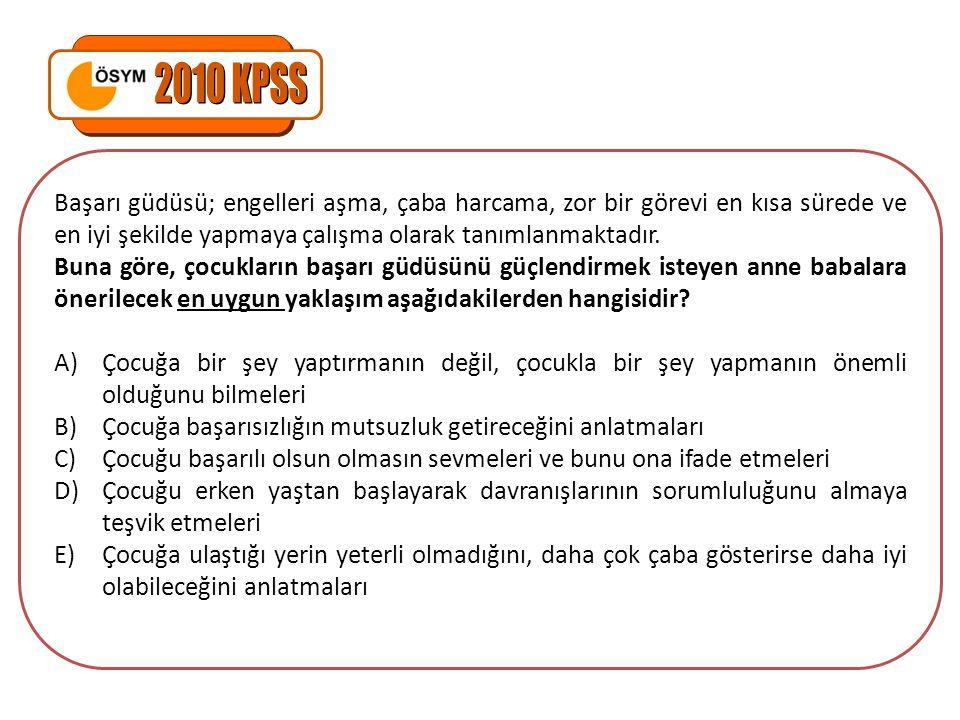 2010 KPSS Başarı güdüsü; engelleri aşma, çaba harcama, zor bir görevi en kısa sürede ve en iyi şekilde yapmaya çalışma olarak tanımlanmaktadır.