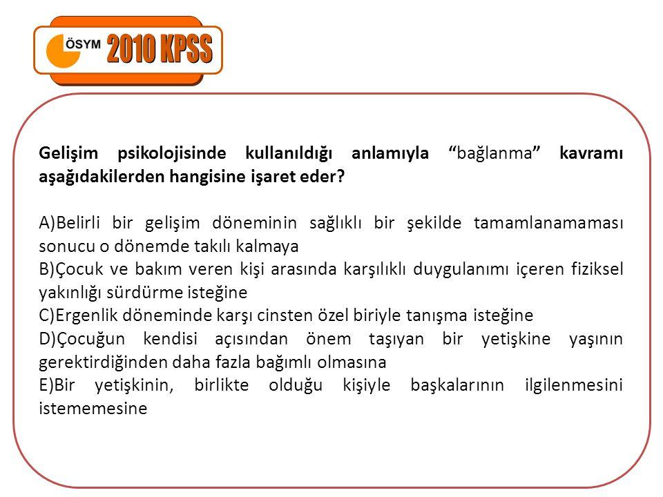 2010 KPSS Gelişim psikolojisinde kullanıldığı anlamıyla bağlanma kavramı aşağıdakilerden hangisine işaret eder