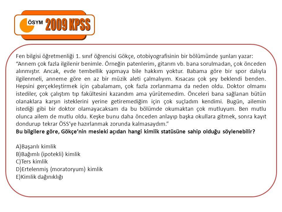 2009 KPSS Fen bilgisi öğretmenliği 1. sınıf öğrencisi Gökçe, otobiyografisinin bir bölümünde şunları yazar: