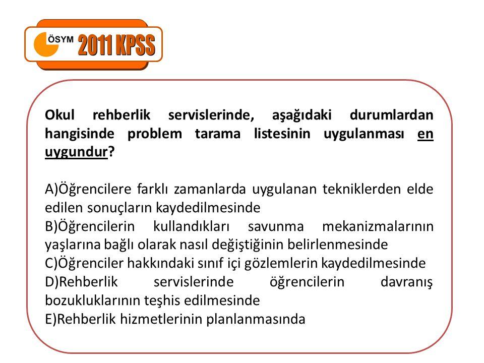 2011 KPSS Okul rehberlik servislerinde, aşağıdaki durumlardan hangisinde problem tarama listesinin uygulanması en uygundur