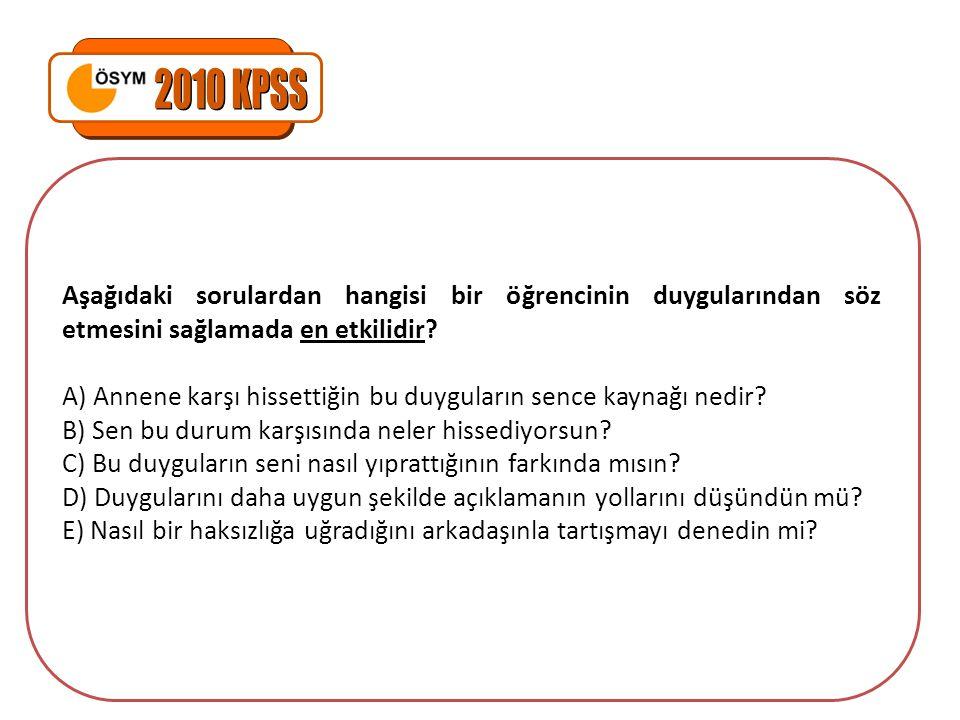 2010 KPSS Aşağıdaki sorulardan hangisi bir öğrencinin duygularından söz etmesini sağlamada en etkilidir