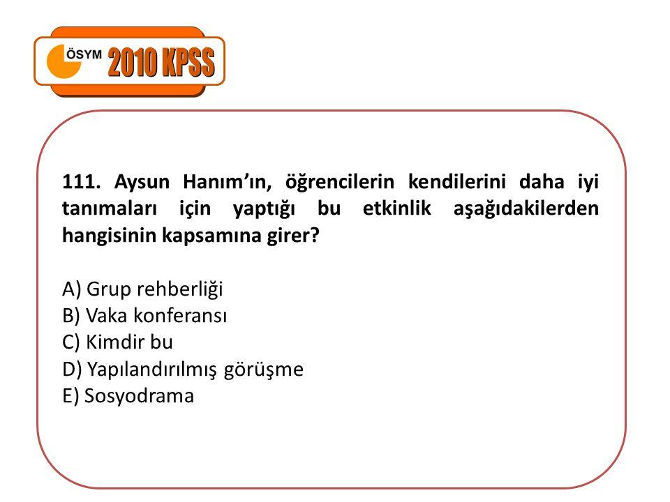 2010 KPSS 111. Aysun Hanım'ın, öğrencilerin kendilerini daha iyi tanımaları için yaptığı bu etkinlik aşağıdakilerden hangisinin kapsamına girer