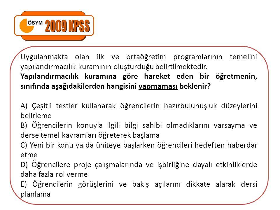 2009 KPSS Uygulanmakta olan ilk ve ortaöğretim programlarının temelini yapılandırmacılık kuramının oluşturduğu belirtilmektedir.