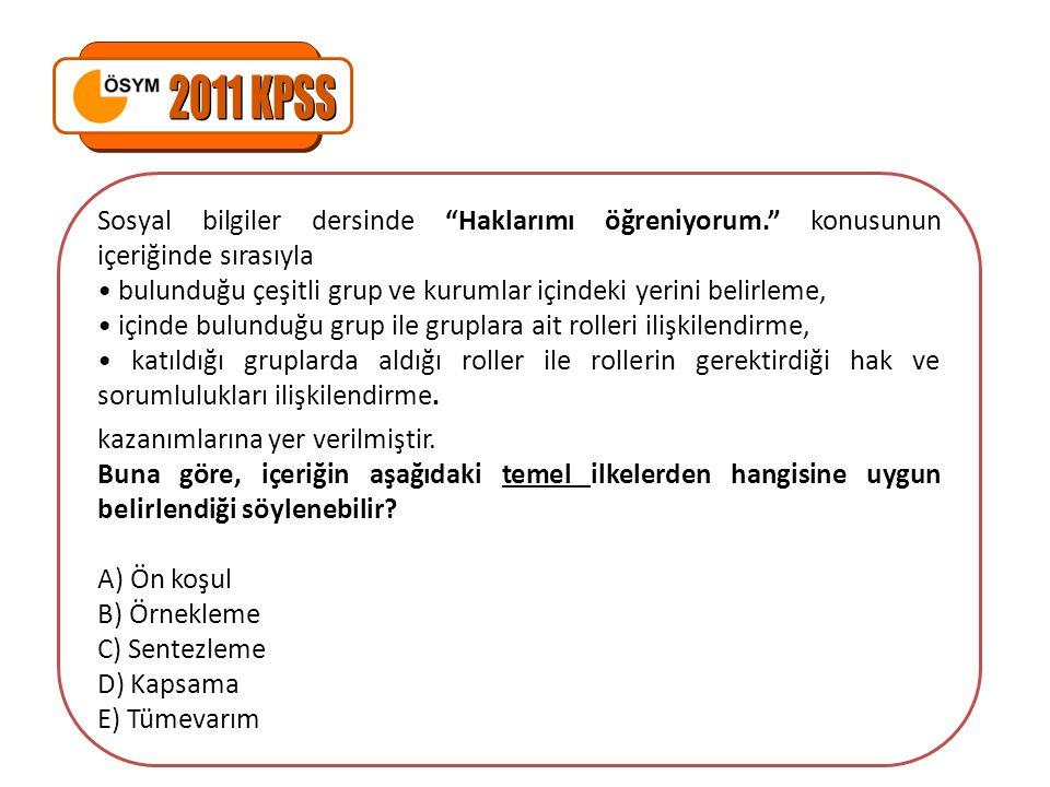 2011 KPSS Sosyal bilgiler dersinde Haklarımı öğreniyorum. konusunun içeriğinde sırasıyla.