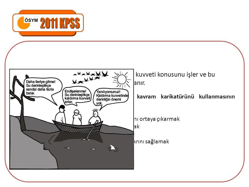 2011 KPSS Eren Öğretmen, dersinde sıvıların kaldırma kuvveti konusunu işler ve bu süreçte aşağıdaki kavram karikatürünü kullanır.