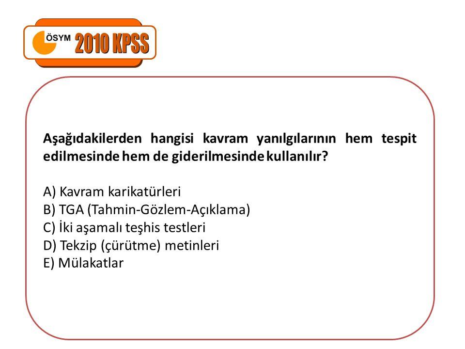 2010 KPSS Aşağıdakilerden hangisi kavram yanılgılarının hem tespit edilmesinde hem de giderilmesinde kullanılır