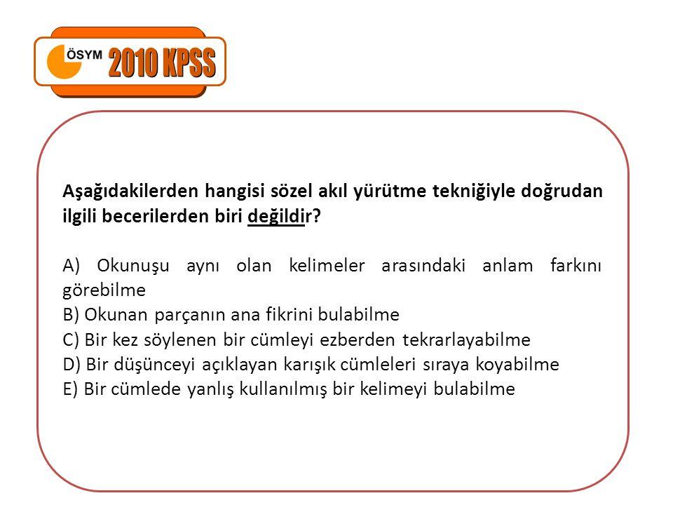 2010 KPSS Aşağıdakilerden hangisi sözel akıl yürütme tekniğiyle doğrudan ilgili becerilerden biri değildir