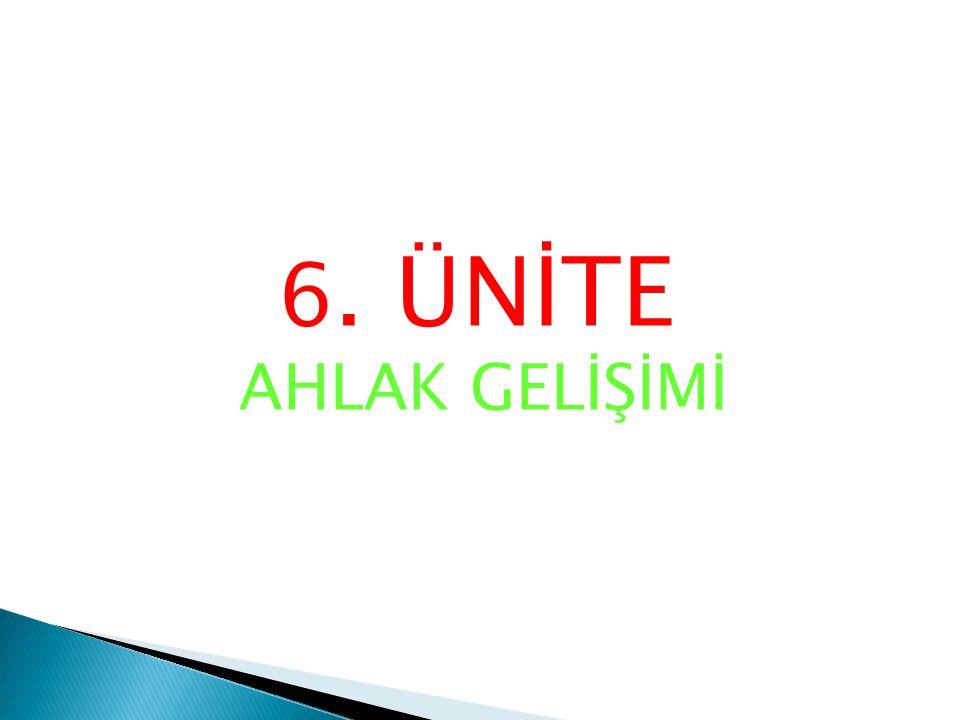 6. ÜNİTE AHLAK GELİŞİMİ