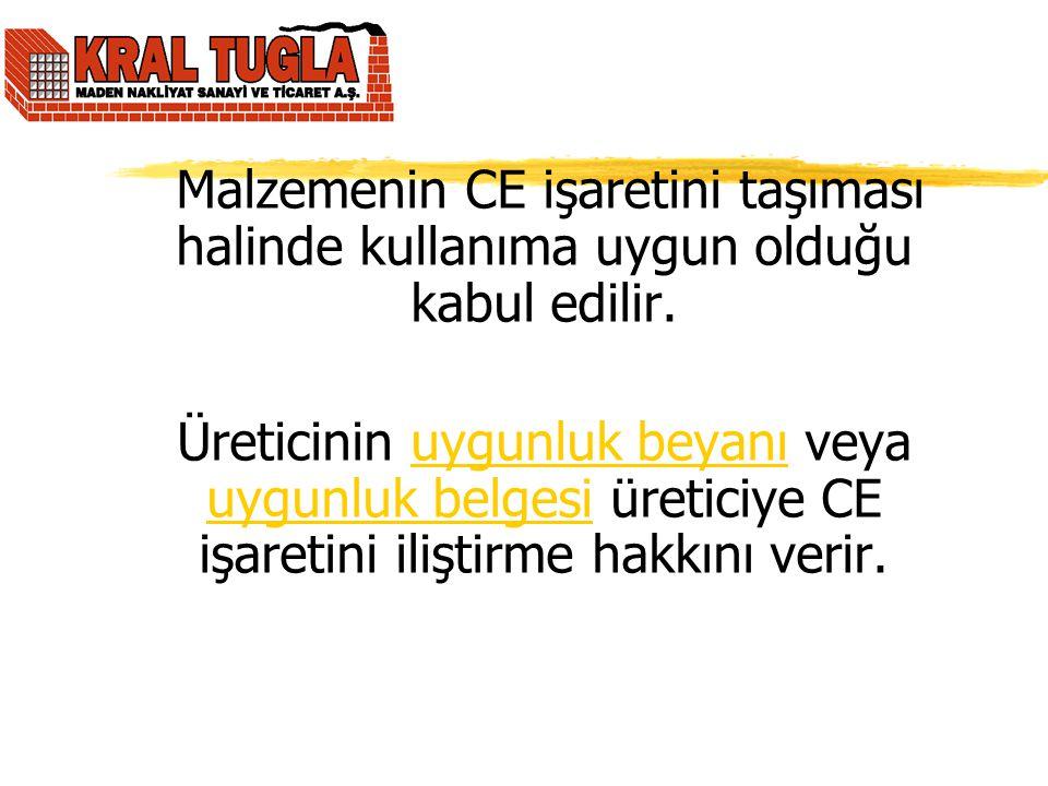 Malzemenin CE işaretini taşıması halinde kullanıma uygun olduğu kabul edilir.